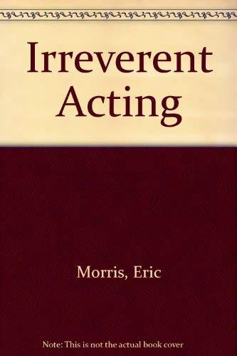 9780399511394: Irreverent Acting