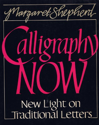 Calligraphy Now New Light on Traditional Letters: Margaret Shepherd