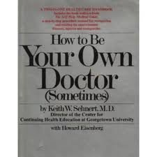 How to Be Your Own Doctor: Sehnert, Keith