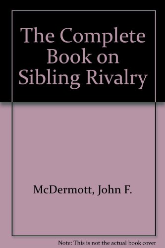 THE COMPLETE BOOK ON SIBLING RIVALRY: MCDERMOTT, M. D.