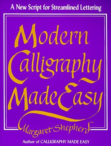 Modern Calligraphy Made Easy: Margaret Shepherd