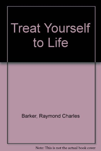 Treat yourself to life raymond charles barker: Barker, Raymond Charles