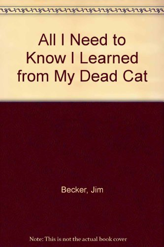 9780399516818: All I Need To Know I Learned From My Dead Cat
