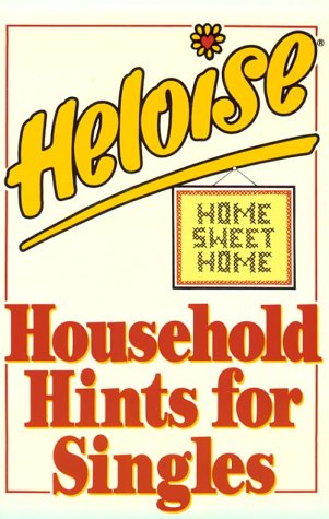 Heloise: Household Hints for Singles: Heloise