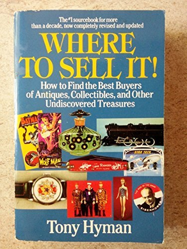 Where to Sell It! How to Find the Best Buyers of Antiques, Collectibles, and Other Undiscovered Treasures (9780399518171) by Tony Hyman