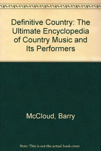 9780399518904: Definitive Country: The Ultimate Encyclopedia of Country Music and Its Performers