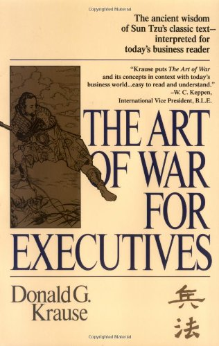 The Art of War for Executives. The ancient wisdom of Sun Tzu's classic text - interpreted for tod...