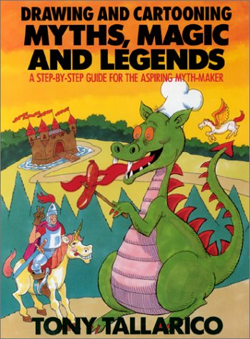 Drawing and Cartooning Myths, Magic, and Legends (0399521399) by Tony Tallarico