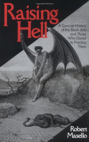 Raising Hell: A Concise History of the Black Arts - and Those Who Dared to Practice Them: Masello, ...