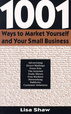 1,001 Ways to Market Yourself and Your: Shaw, Lisa