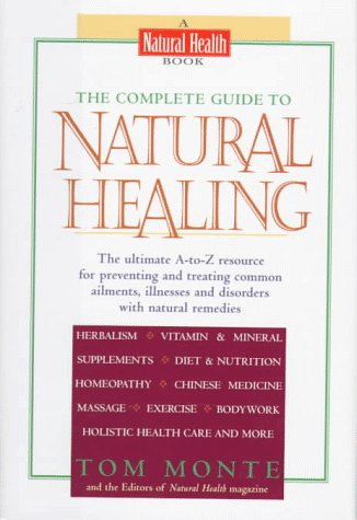 THE COMPLETE GUIDE TO NATURAL HEALING: Monte, Tom and