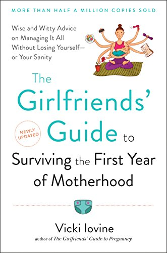 9780399523304: The Girlfriends' Guide to Surviving the First Year of Motherhood: Wise and Witty Advice on Everything from Coping with Postpartum Mood Swings to ... to Fitting into That Favorite Pair of Jeans