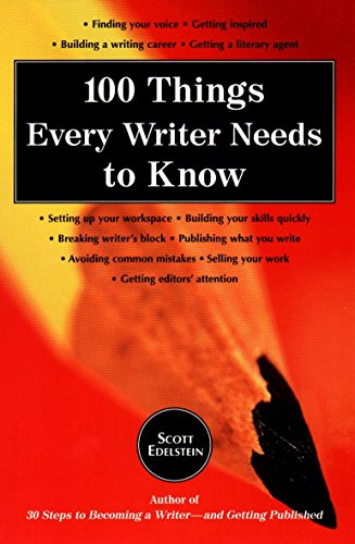 100 Things Every Writer Needs to Know: Edelstein, Scott
