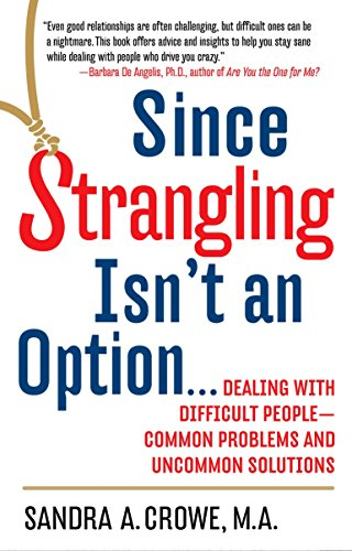 9780399525407: Since Strangling Isn't An Option... Dealing with Difficult People -- Common Problems and Uncommon Solutions