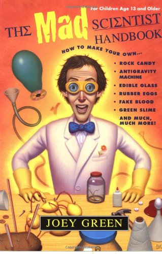 9780399525933: The Mad Scientist Handbook: How to Making Your Own Rock Candy, Antigravity Machine, Edible Glass, Rubber Eggs, Fake Blood, Green Slime, and Much,