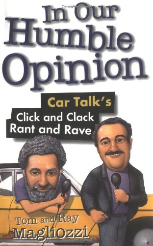 9780399526008: In Our Humble Opinion: Car Talk's Click and Clack Rant and Rave