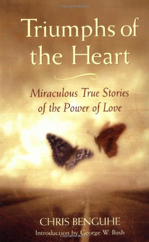 Triumphs of the Heart: Miraculous True Stories of the Power of Love: Benguhe, Chris