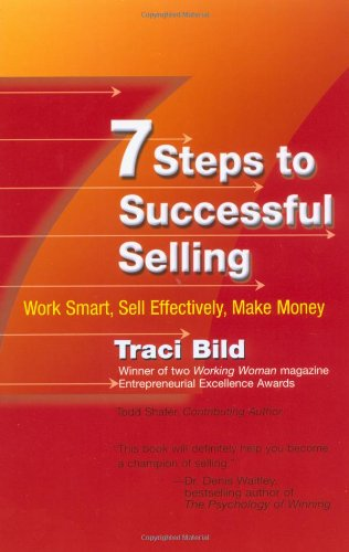 7 Steps to Successful Selling: Work Smart, Sell Effectively, Make Money: Bild, Traci; Shafer, Todd