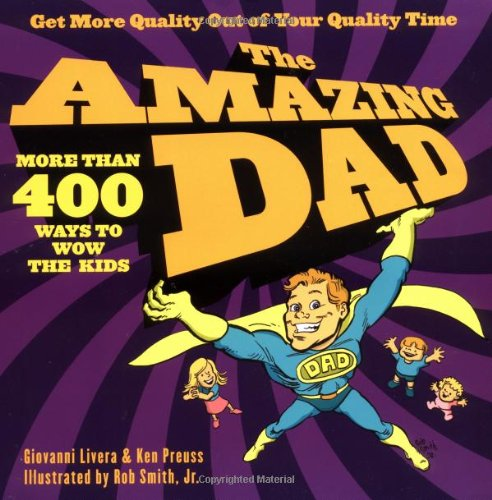 The Amazing Dad: More than 400 Ways to Wow the Kids: Livera, Giovanni, Preuss, Ken