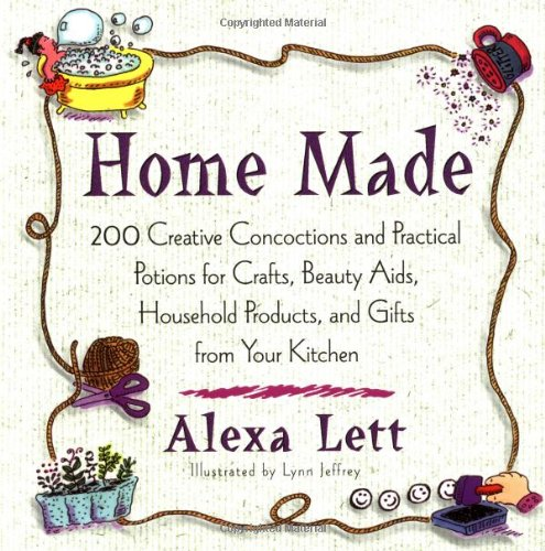 Home Made: 200 creat Concoctions Pratical Potions: Lett, Alexa