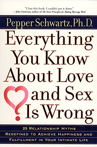 9780399527128: Everything You Know About Love and Sex Is Wrong: 25 Relationship Myths Redefined to Achieve Happiness and Fulfillment in Your Intimate Life