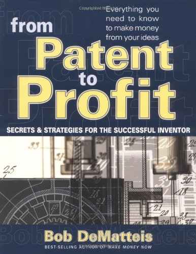 9780399527388: From Patent to Profit