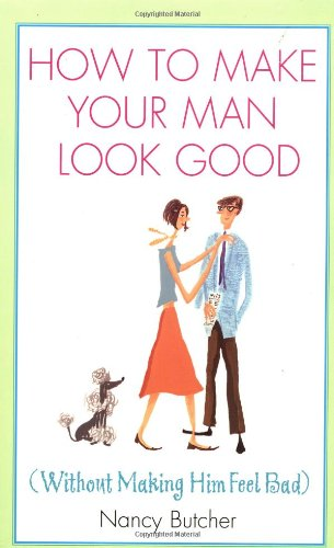 How to Make Your Man Look Good (0399527540) by Nancy Butcher