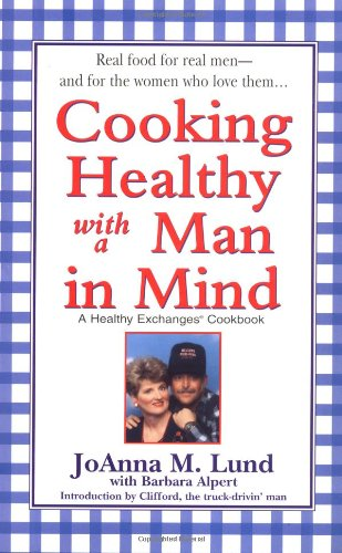 Cooking Healthy with a Man in Mind (Healthy Exchanges Cookbook) (0399527796) by Lund, JoAnna M.; Alpert, Barbara