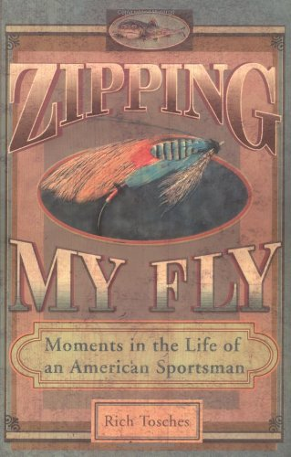 9780399528194: Zipping My Fly: Moments in the Life of an American Sportsman
