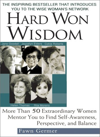 9780399528484: Hard Won Wisdom: More Than 50 Extraordinary Women Mentor You to Find