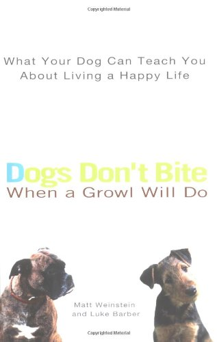9780399529160: Dogs Don't Bite When a Growl Will Do: What Your Dog Can Teach You About Living a Happy Life