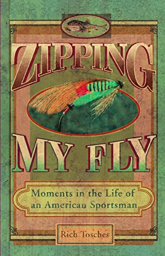 9780399529177: Zipping My Fly: Moments in the Life of an American Sportsman