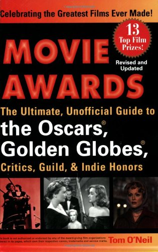 9780399529221: Movie Awards: The Ultimate, Unofficial Guide to the Oscars, Golden Globes, Critics, Guild, & Indie Honors, Revised and Updated Edition