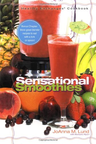 Sensational Smoothies (A Healthy Exchanges Cookbook) (0399529640) by Barbara Alpert; JoAnna M. Lund