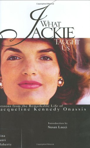9780399529887: What Jackie Taught Us: Lessons from the Remarkable Life of Jacqueline Kennedy Onassis