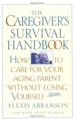 9780399529986: The Caregiver's Survival Handbook: How to Care for Your Aging Parent Without Losing Yourself