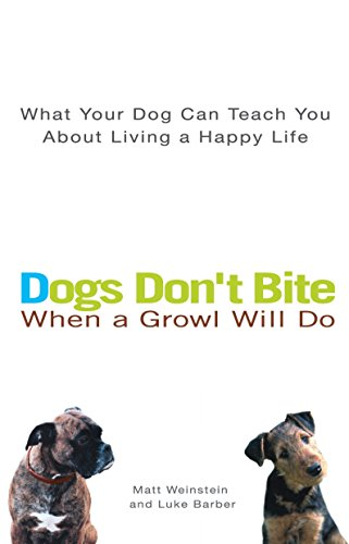 9780399530487: Dogs Don't Bite When a Growl Will Do: What Your Dog Can Teach You About Living a Happy Life