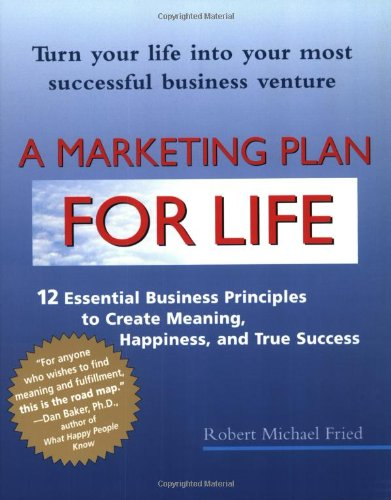 A Marketing Plan for Life: 12 Essential: Robert Michael Fried