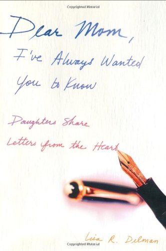 9780399530791: Dear Mom, I've Always Wanted You to Know: Daughters Share Letters from the Heart(TM)