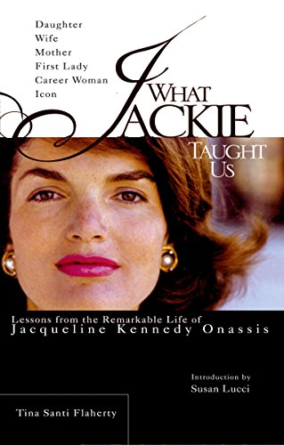 9780399530807: What Jackie Taught Us: Lessons from the Remarkable Life of Jacqueline Kennedy Onassis