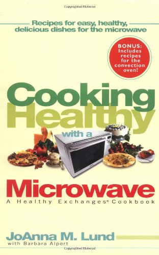 Cooking Healthy With a Microwave: A Healthy Exchanges Cookbook (Healthy Exchanges Cookbooks) (0399531556) by Lund, JoAnna M.; Alpert, Barbara