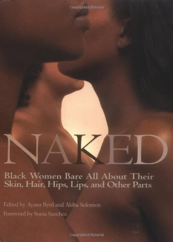 9780399531637: Naked: Black Women Bare All About Their Skin, Hair, Hips, Lips and Other Parts