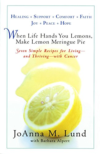 9780399532030: When Life Hands You Lemons, Make Lemon Meringue Pie: Seven Simple Recipes for Living--and Thriving--with Cancer