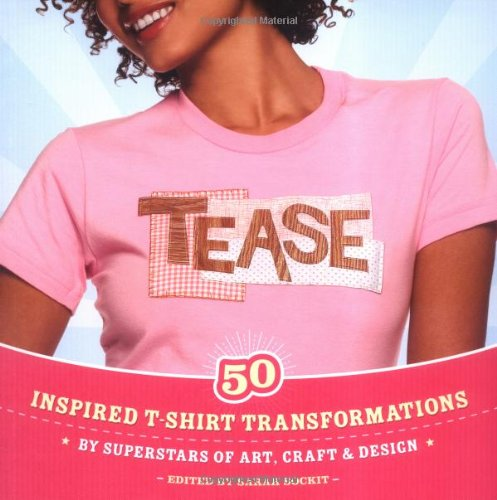 9780399532160: Tease: 50 Inspired T-Shirt Transformations by Superstars of Art, Craft & Design
