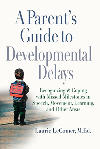 A Parent's Guide to Developmental Delays: Recognizing: Laurie Fivozinsky LeComer