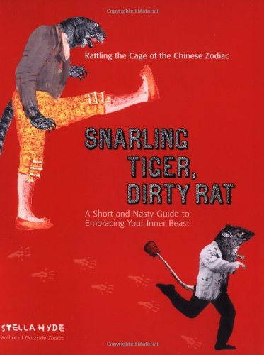 9780399532481: Snarling Tiger, Dirty Rat: A Short and Nasty Guide to Embracing Your Inner Beast