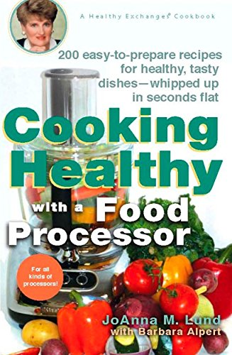 Cooking Healthy with a Food Processor: A Healthy Exchanges Cookbook (Healthy Exchanges Cookbooks) (0399532811) by Barbara Alpert; JoAnna M. Lund