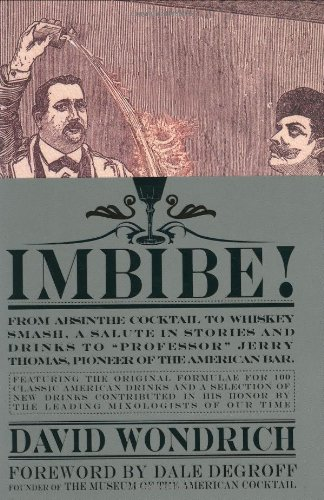 9780399532870: Imbibe!: From Absinthe Cocktail to Whiskey Smash, a Salute in Stories and Drinks to Professor Jerry Thomas, Pioneer of the America