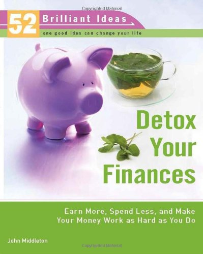 9780399533013: Detox Your Finances (52 Brilliant Ideas): Earn More, Spend Less, and Make Your Money Work As Hard As You Do