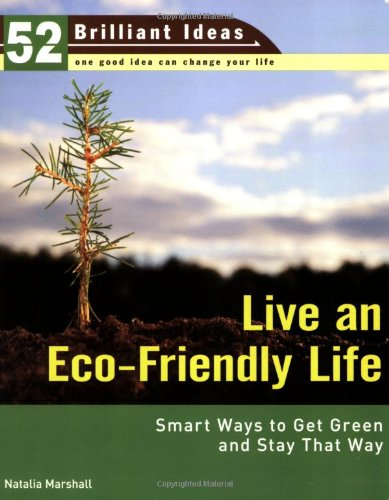 9780399533969: Live an Eco-Friendly Life (52 Brilliant Ideas): Smart Ways to Get Green and Stay That Way